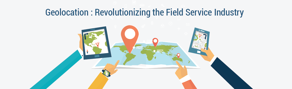 Geolocation: Revolutionizing the Field Service Industry