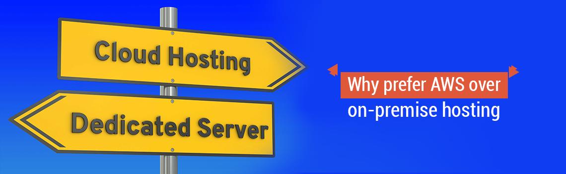 Why prefer AWS over on-premise hosting