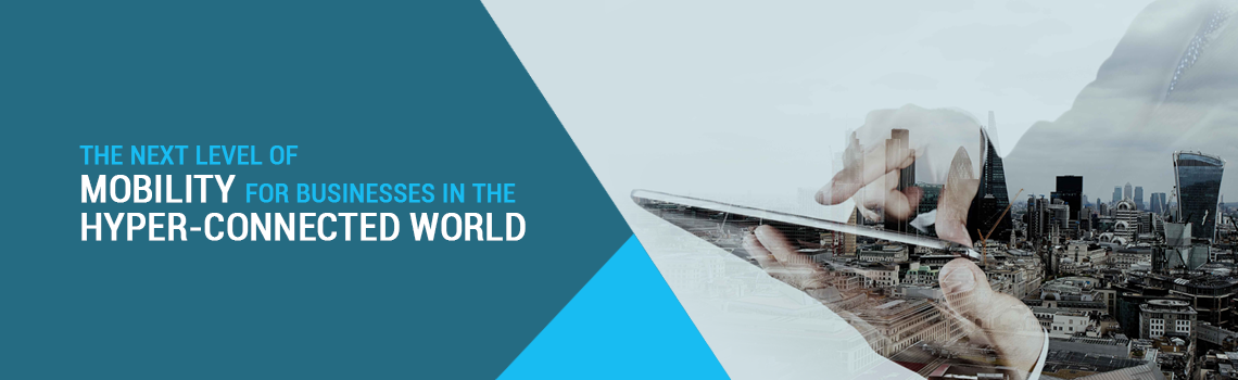 The Next level of Mobility for Businesses in The Hyper-Connected World (1)