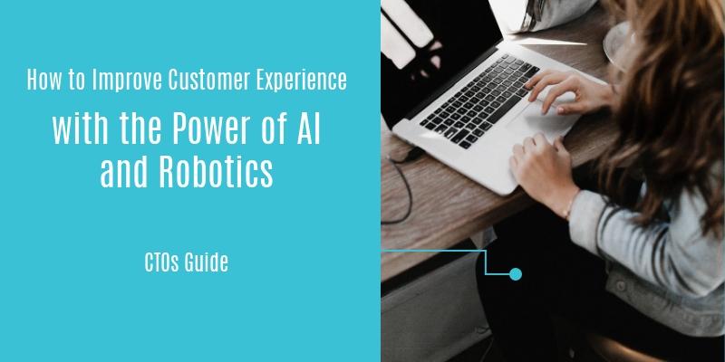 Improve CX with AI and Robotocs